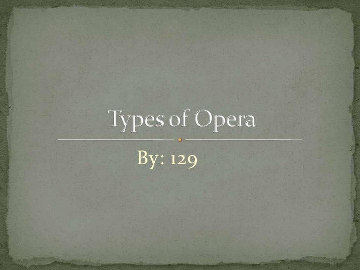 By: 129<br />Types of Opera<br />