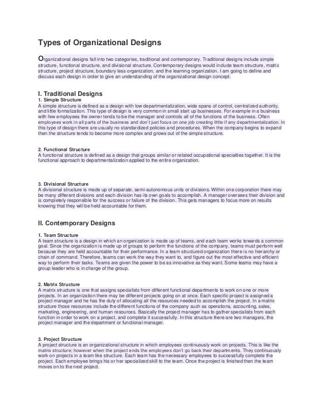 Types of Organizational Designs Organizational designs fall into two categories, traditional and contemporary. Traditional...