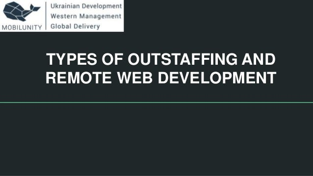 TYPES OF OUTSTAFFING AND REMOTE WEB DEVELOPMENT