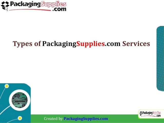Types of PackagingSupplies.com Services        Created by PackagingSupplies.com
