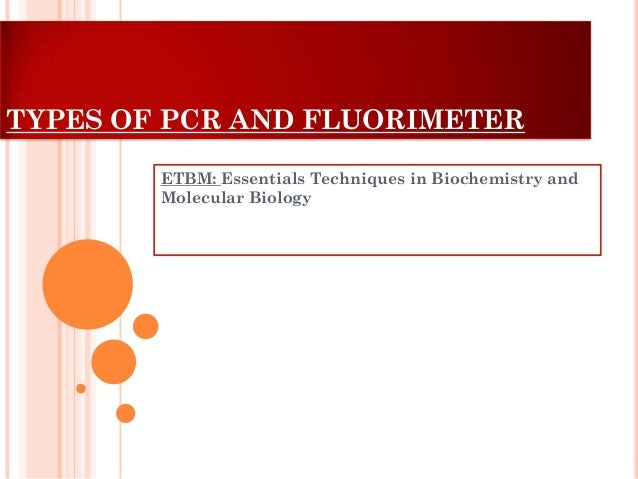 TYPES OF PCR AND FLUORIMETER ETBM: Essentials Techniques in Biochemistry and Molecular Biology