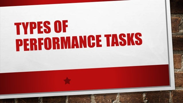 WHAT IS PERFORMANCE- BASED TASKS?