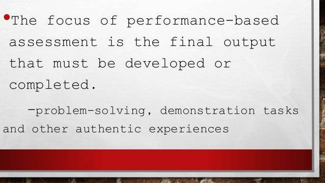 •Performance assessment is more like playing baseball than just playing catch.