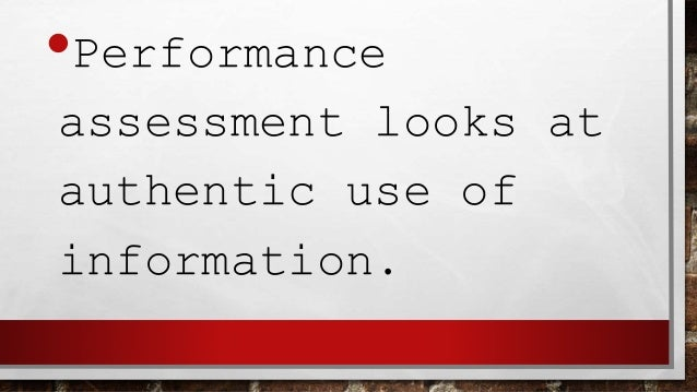•Performance assessment tasks make use of different learning styles and preferences.