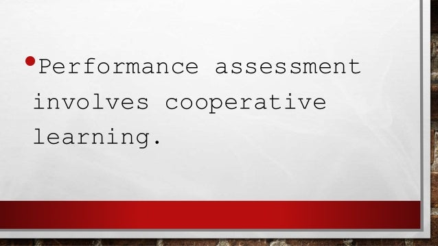 •Performance assessment deals with attitudes and mental habits.