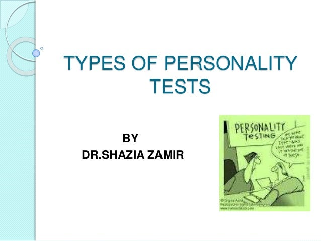 TYPES OF PERSONALITY TESTS BY DR.SHAZIA ZAMIR