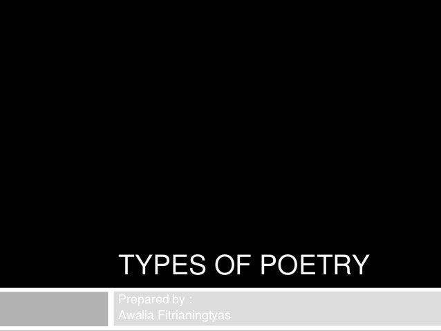 TYPES OF POETRY Prepared by : Awalia Fitrianingtyas