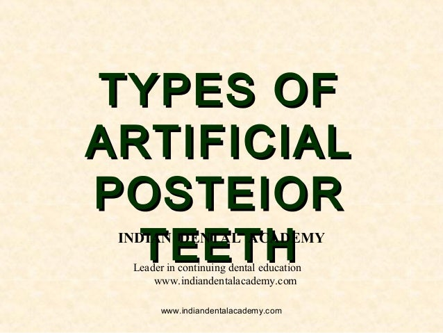TYPES OFTYPES OF ARTIFICIALARTIFICIAL POSTEIORPOSTEIOR TEETHTEETHINDIAN DENTAL ACADEMY Leader in continuing dental educati...