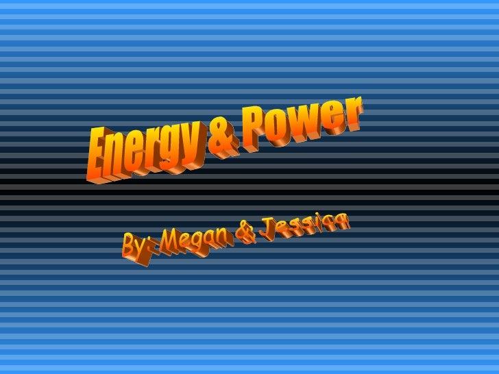 Energy & Power By: Megan & Jessica