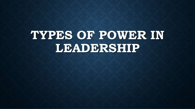 TYPES OF POWER IN LEADERSHIP