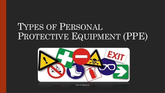 TYPES OF PERSONAL PROTECTIVE EQUIPMENT (PPE) Image via Hospotrade