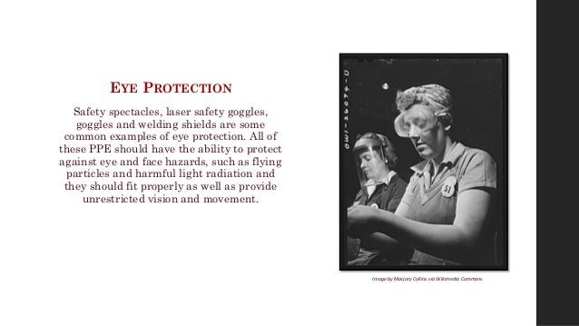 EYE PROTECTION Safety spectacles, laser safety goggles, goggles and welding shields are some common examples of eye protec...