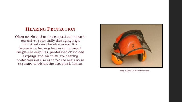 HEARING PROTECTION Often overlooked as an occupational hazard, excessive, potentially damaging high industrial noise level...