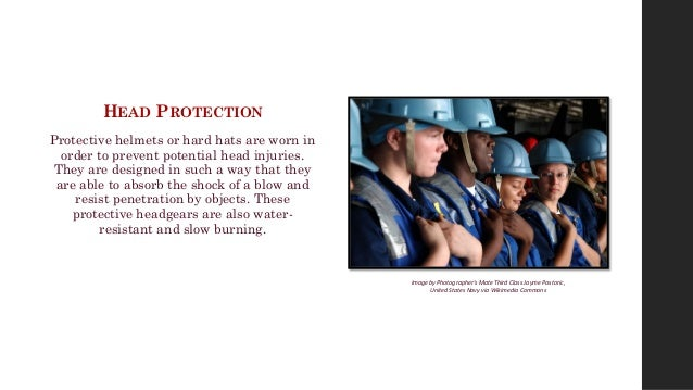 HEAD PROTECTION Protective helmets or hard hats are worn in order to prevent potential head injuries. They are designed in...