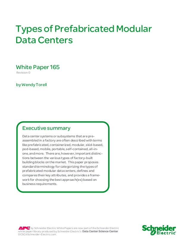 Types of P refabricat ed Modular  Data Centers  White Paper 165  Revision 0  by Wendy Torell  Executive summary  Data cent...