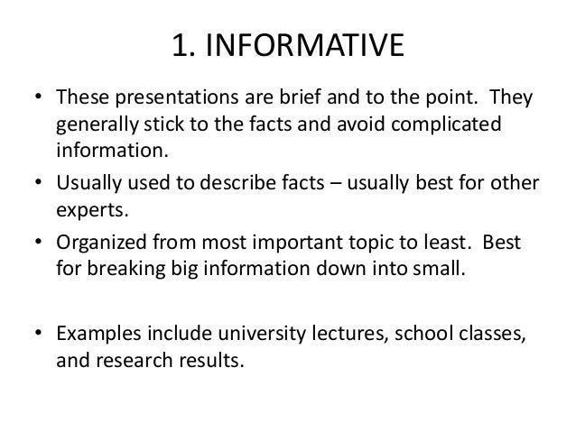 1. INFORMATIVE • These presentations are brief and to the point. They generally stick to the facts and avoid complicated i...