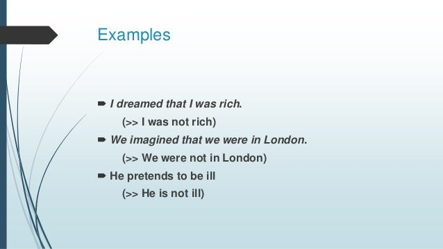 Examples  I dreamed that I was rich. (>> I was not rich)  We imagined that we were in London. (>> We were not in London)...