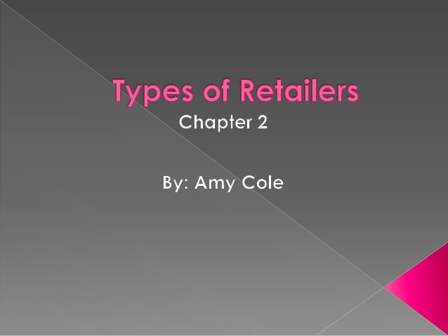 What are the different types of retailers?  How do retailers differ in terms of how they meet the needs of their customer...