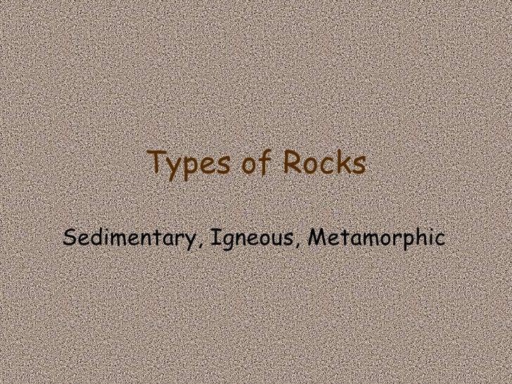 Types of Rocks Sedimentary, Igneous, Metamorphic