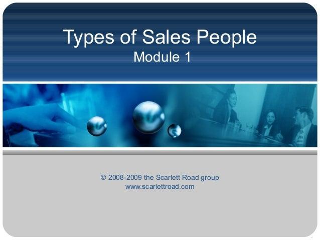 Types of Sales People Module 1  © 2008-2009 the Scarlett Road group www.scarlettroad.com
