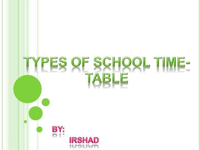  Time table is a framework to run the school properly. Time table is a mirror that reflects the entire educational progra...