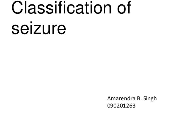 Classification of seizure Amarendra B. Singh 090201263