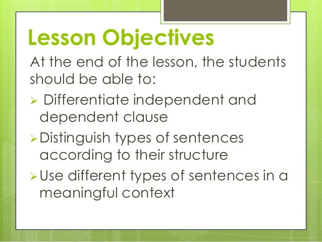 types of sentences according to structure Unit 1: parts of speech unit 2: phrases, clauses, and sentence structure unit 3:  simple  there are two types of clauses: independent and dependent.