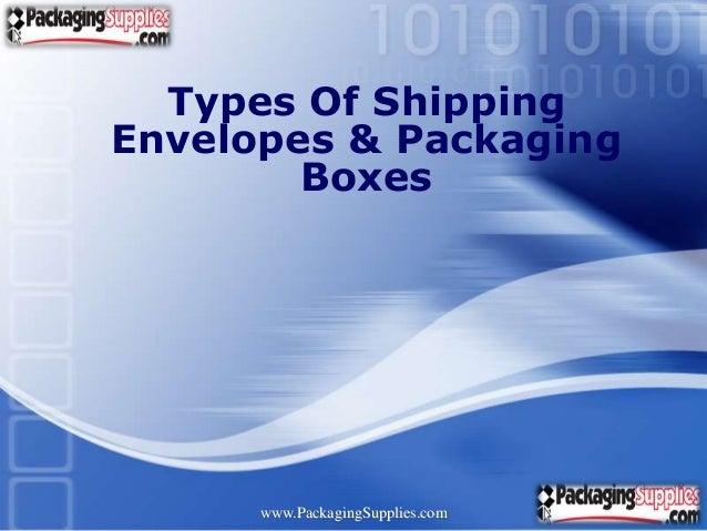 Types Of ShippingEnvelopes & Packaging        Boxes                                  LOGO      www.PackagingSupplies.com