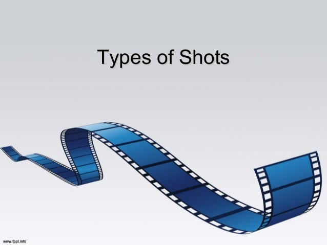 Types of ShotsTypes of Shots