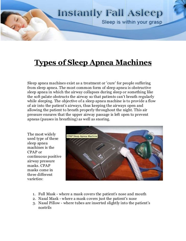 Types of Sleep Apnea MachinesSleep apnea machines exist as a treatment or cure for people sufferingfrom sleep apnea. The m...