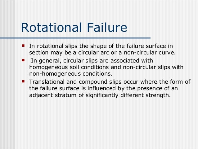 Rotational Failure  In rotational slips the shape of the failure surface in section may be a circular arc or a non-circul...