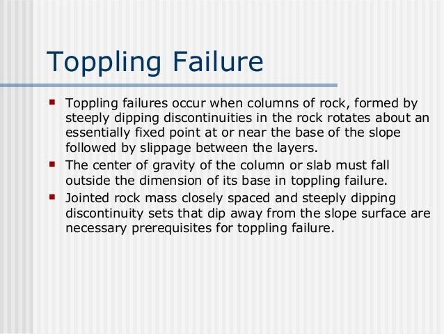 Toppling Failure  Toppling failures occur when columns of rock, formed by steeply dipping discontinuities in the rock rot...