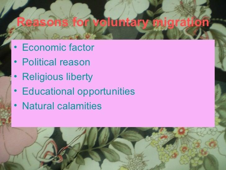 Reasons for voluntary migration <ul><li>Economic factor </li></ul><ul><li>Political reason </li></ul><ul><li>Religious lib...