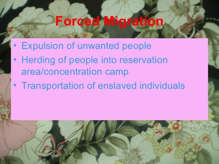 Forced Migration <ul><li>Expulsion of unwanted people </li></ul><ul><li>Herding of people into reservation area/concentrat...