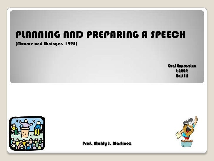 PLANNING AND PREPARING A SPEECH<br />(Monroe and Ehninger, 1995)<br />Oral Expression<br />I-2009<br />Unit III<br />Prof....