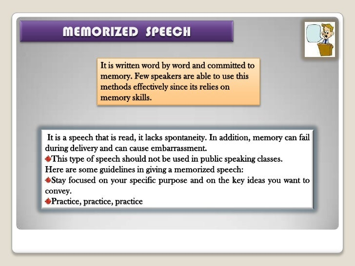 memorized speech delivery Memorize presentation speech  as if you're having a conversation with a friend,  which is the ideal way to deliver information to an audience.