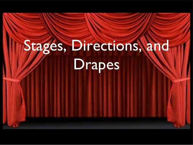 Stages Directions And Drapes