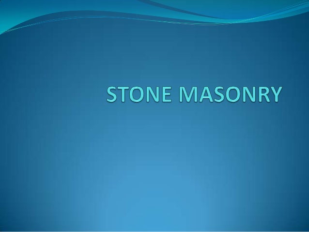 What is stone masonry?  Stone masonry is made of stone units bonded together with mortor.