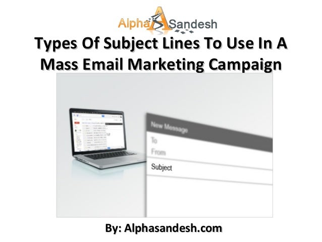 Types Of Subject Lines To Use In A Mass Email Marketing Campaign  By: Alphasandesh.com