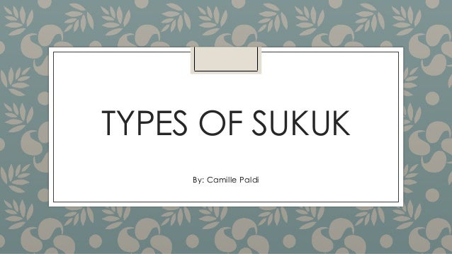 TYPES OF SUKUK  By: Camille Paldi