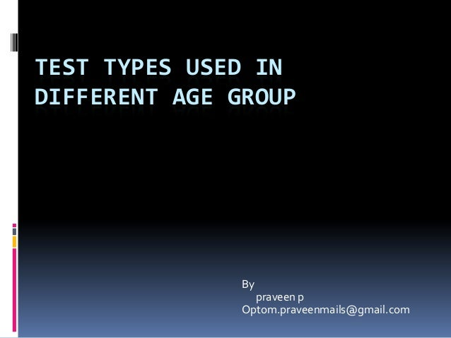 TEST TYPES USED IN DIFFERENT AGE GROUP By praveen p Optom.praveenmails@gmail.com