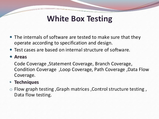 White Box Testing The internals of software are tested to make sure that theyoperate according to specification and desig...