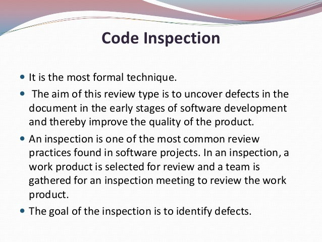 Code Inspection It is the most formal technique. The aim of this review type is to uncover defects in thedocument in the...