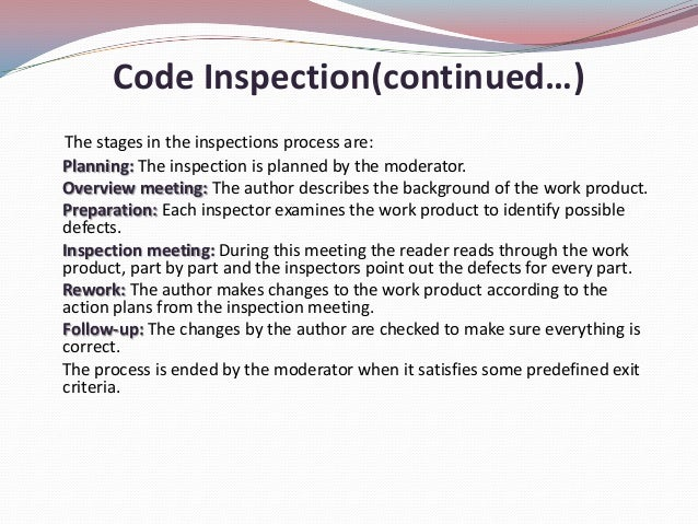 Code Inspection(continued…)The stages in the inspections process are:Planning: The inspection is planned by the moderator....