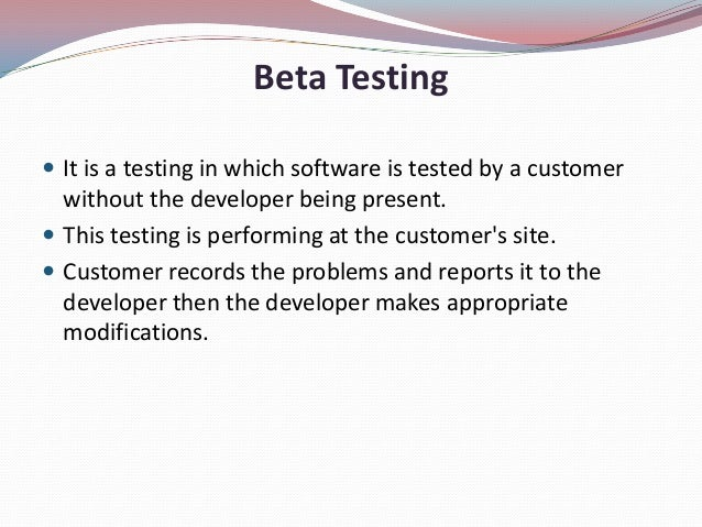 Beta Testing It is a testing in which software is tested by a customerwithout the developer being present. This testing ...