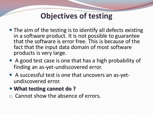 Objectives of testing The aim of the testing is to identify all defects existingin a software product. It is not possible...