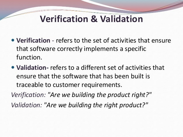 Verification & Validation Verification - refers to the set of activities that ensurethat software correctly implements a ...