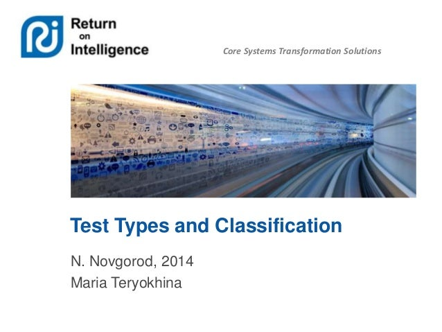 Core Systems Transformation Solutions Test Types and Classification N. Novgorod, 2014 Maria Teryokhina