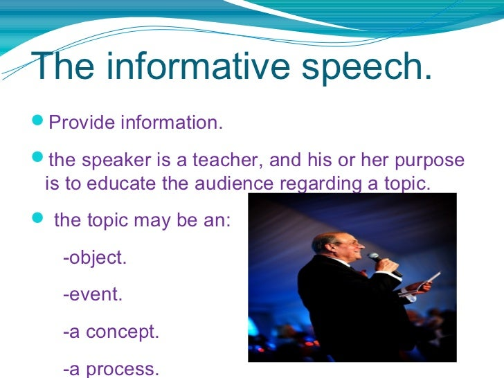 format of informative speech An informative speech frequently can be identified by its content, which often falls under one of these categories: a person or place an event a process an object definition and components of a concept history of something confusion about informative speeches can arise because virtually every speech of any sort will inform the audience at some.