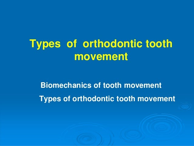 Types of orthodontic tooth movement Biomechanics of tooth movement Types of orthodontic tooth movement